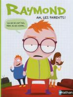 6_Raymond. Ah, les parents